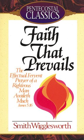 Faith That Prevails by Smith Wigglesworth