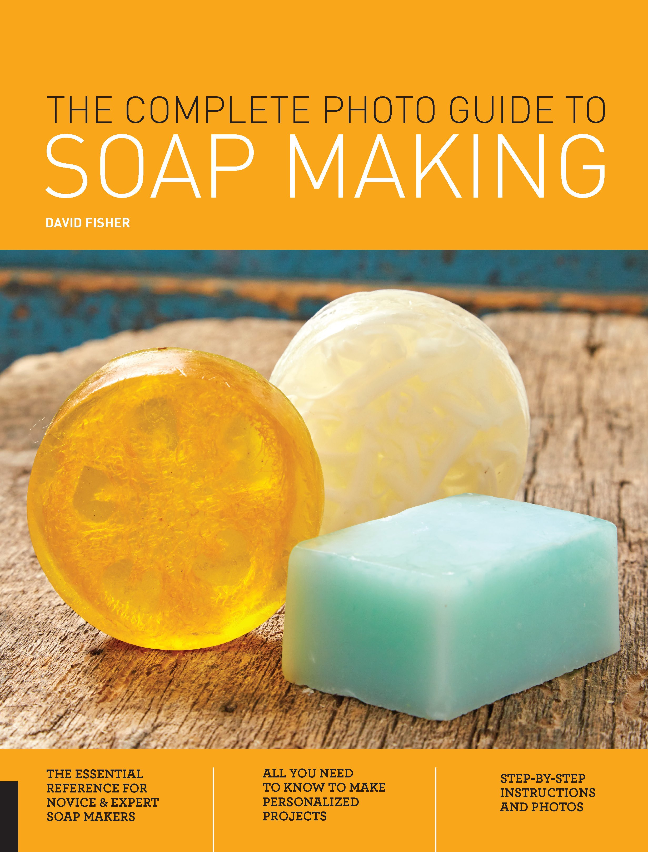 The Complete Photo Guide to Soap Making by David Fisher