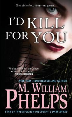 I'd Kill For You by M. William Phelps