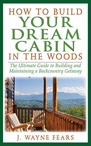 How to Build Your Dream Cabin in the Woods