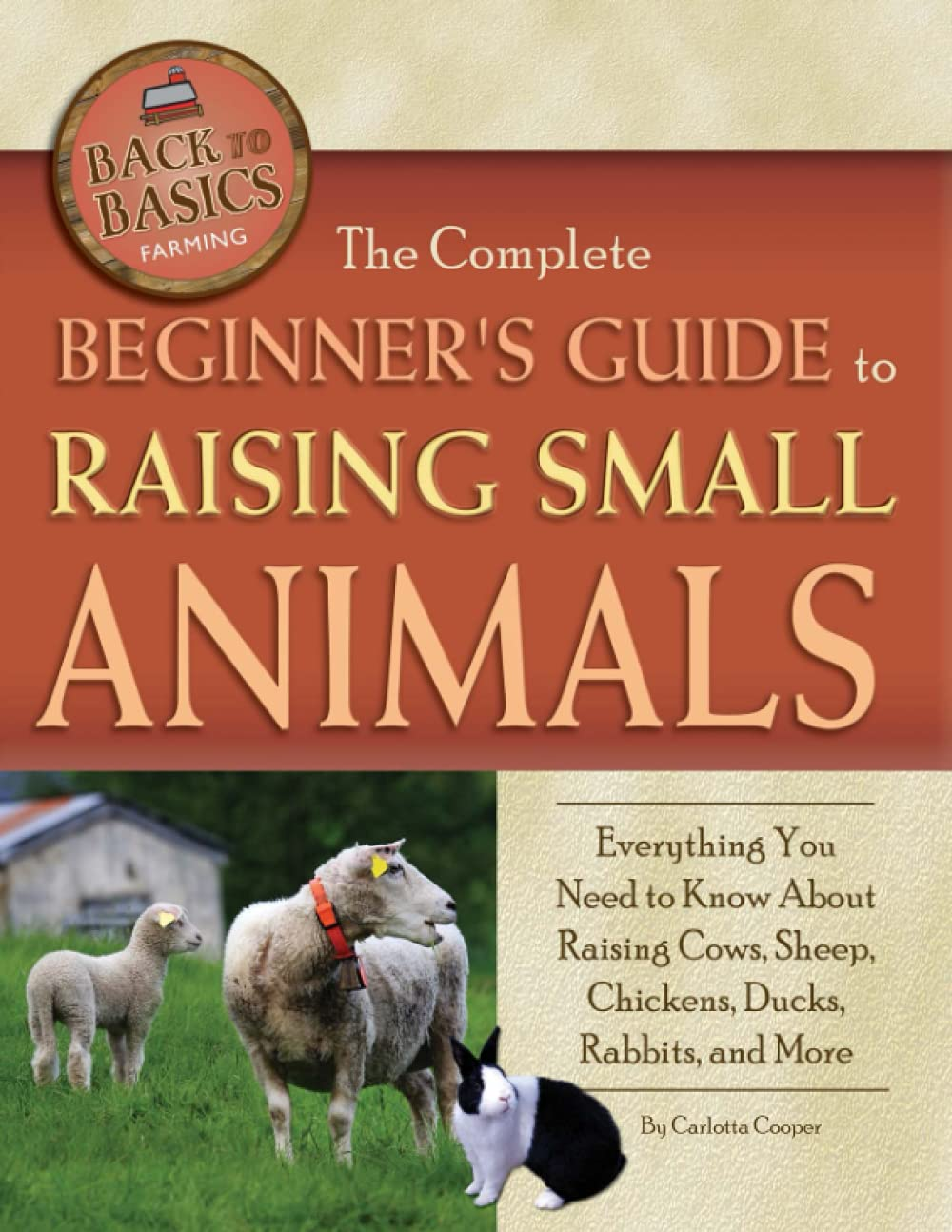 The Complete Beginner's Guide to Raising Small Animals