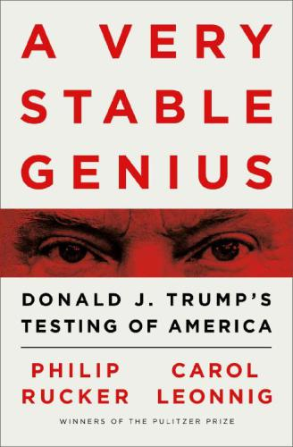 A Very Stable Genius: Donald J. Trump's Testing of America by Carol Leonnig, Philip Rucker