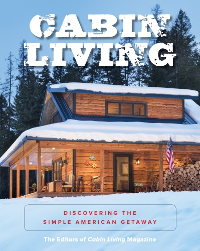Cabin Living: Discovering the Simple American Getaway PDF