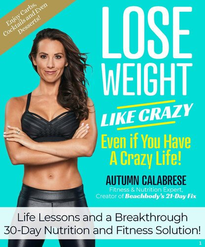 Lose Weight Like Crazy Even If You Have a Crazy Life! by Autumn Calabrese