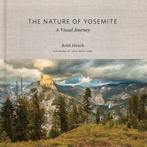 The Nature of Yosemite: A Visual Journey by Robb Hirsch