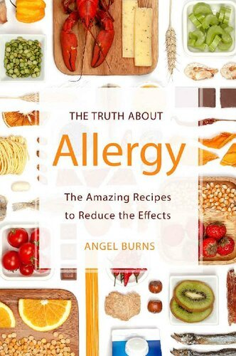 The Truth about Allergy: The Amazing Recipes to Reduce the Effects by Angel Burns