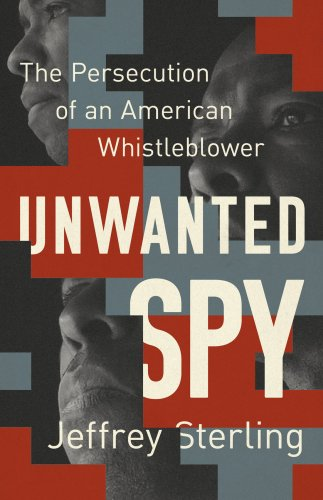 Unwanted Spy: The Persecution of an American Whistleblower by Jeffrey Sterling